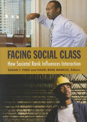 Facing Social Class By Fiske, Susan T. (EDT)/ Markus, Hazel Rose (EDT)